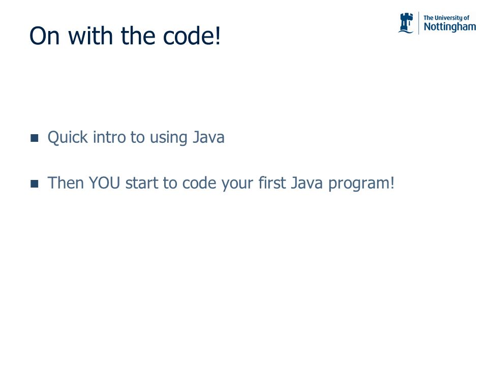 On with the code! Quick intro to using Java
