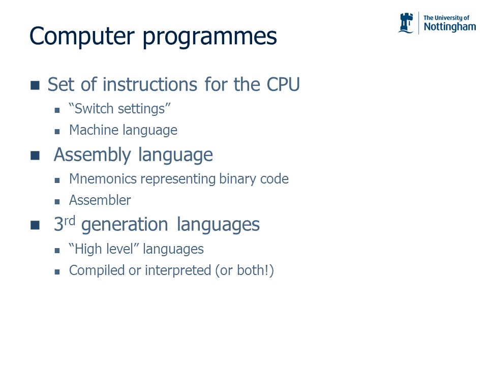 Computer programmes Set of instructions for the CPU Assembly language