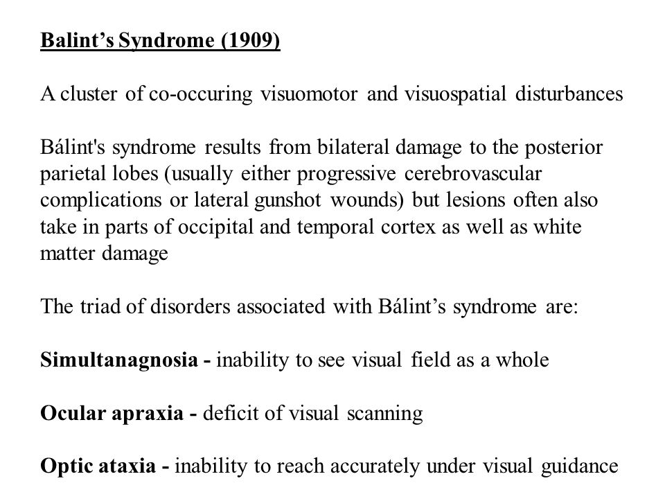 Balint's Syndrome (1909) A cluster of co-occuring visuomotor and visuospatial disturbances.