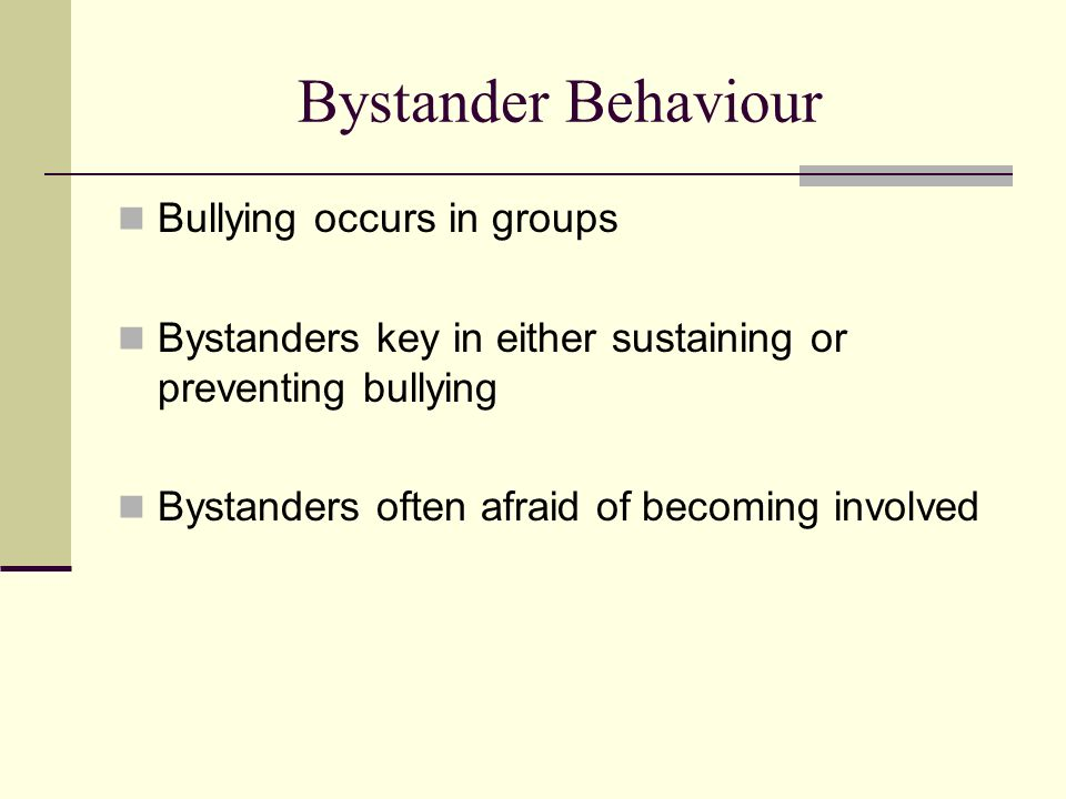 Bystander Behaviour Bullying occurs in groups