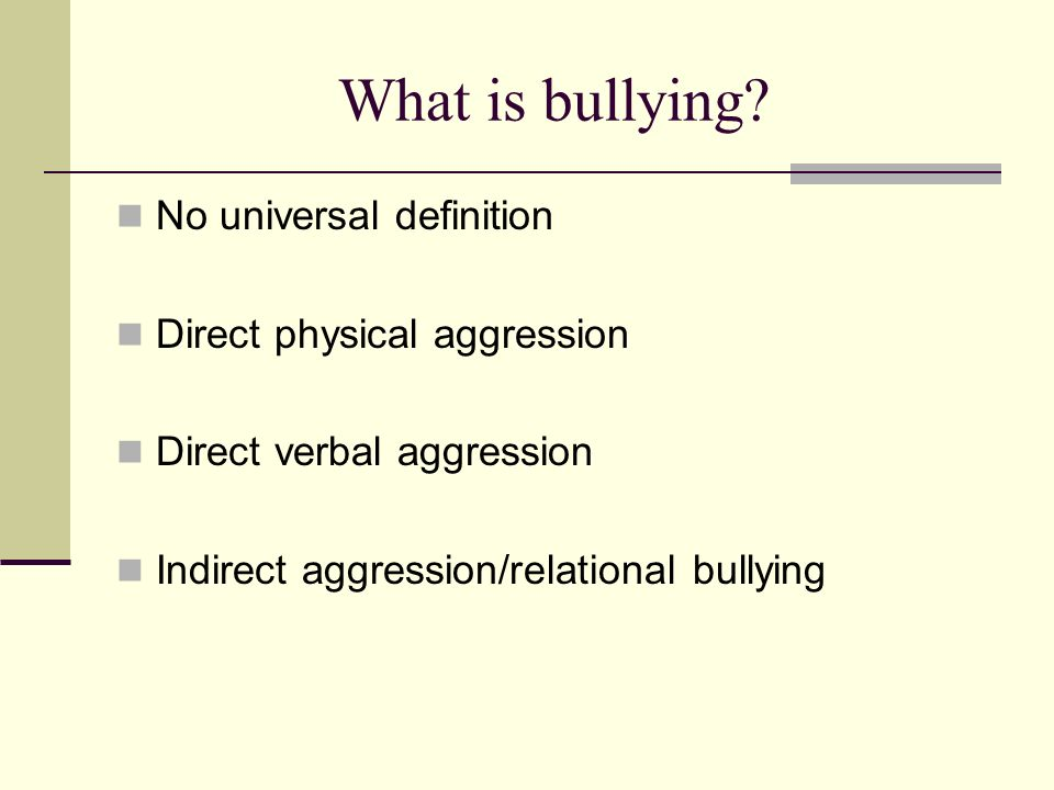 What is bullying No universal definition Direct physical aggression