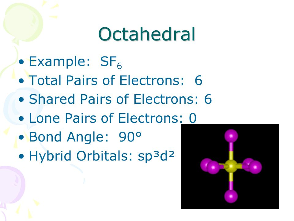 Octahedral Example: SF6 Total Pairs of Electrons: 6