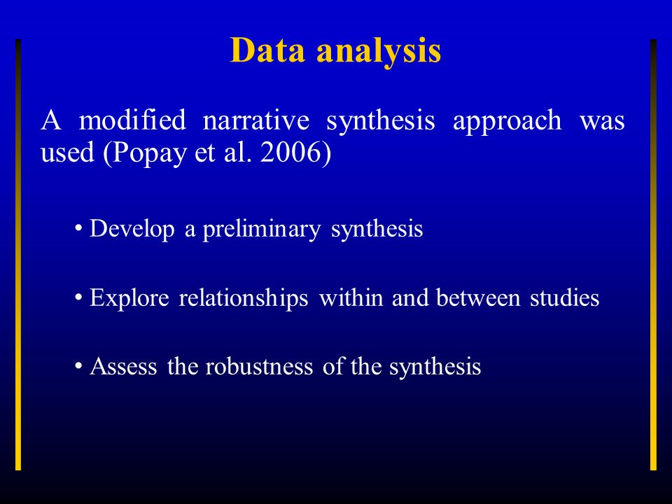 Data analysis A modified narrative synthesis approach was used (Popay et al. 2006) Develop a preliminary synthesis.
