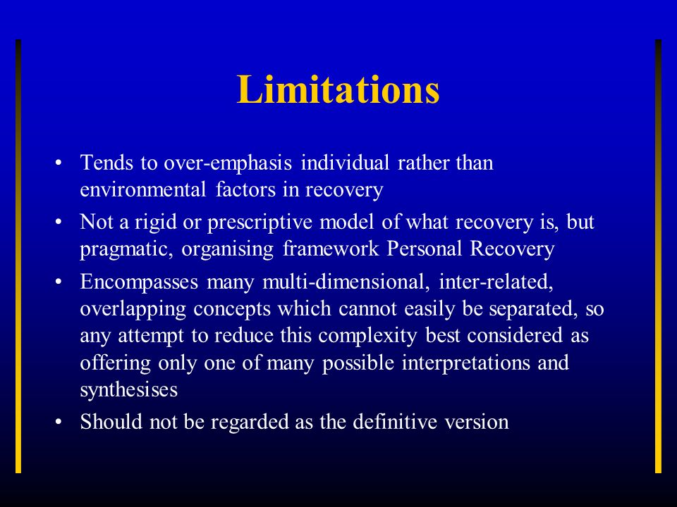 Limitations Tends to over-emphasis individual rather than environmental factors in recovery.
