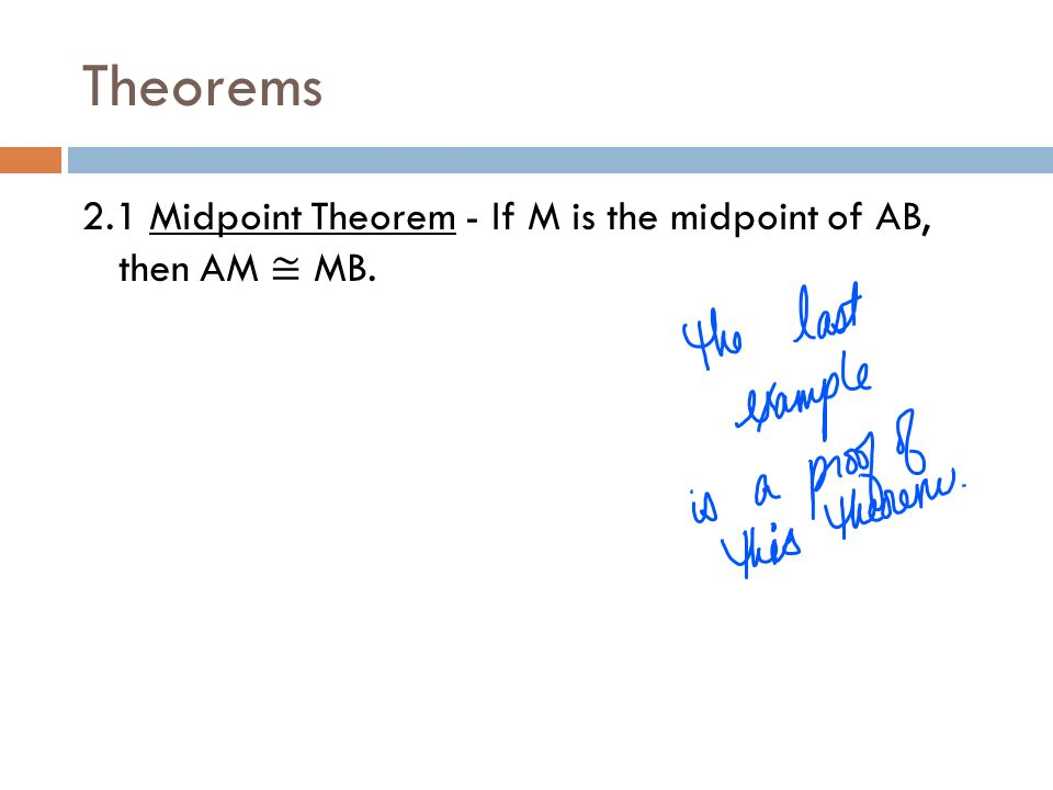 Theorems 2.1 Midpoint Theorem - If M is the midpoint of AB, then AM ≅ MB.
