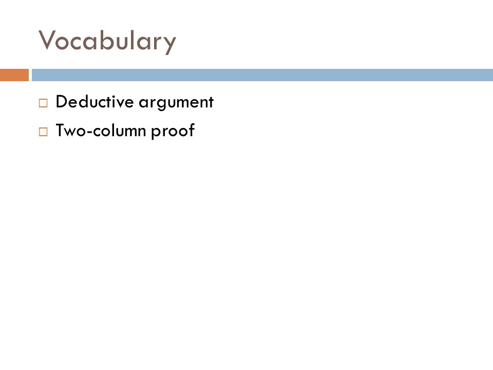 Vocabulary Deductive argument Two-column proof
