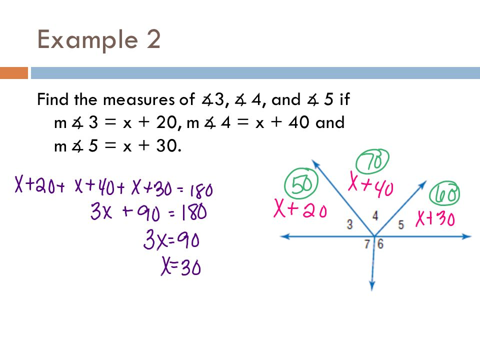 Example 2 Find the measures of ∡3, ∡ 4, and ∡ 5 if m ∡ 3 = x + 20, m ∡ 4 = x + 40 and m ∡ 5 = x