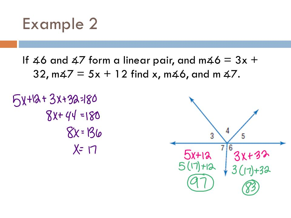 Example 2 If ∡6 and ∡7 form a linear pair, and m∡6 = 3x + 32, m∡7 = 5x + 12 find x, m∡6, and m ∡7.