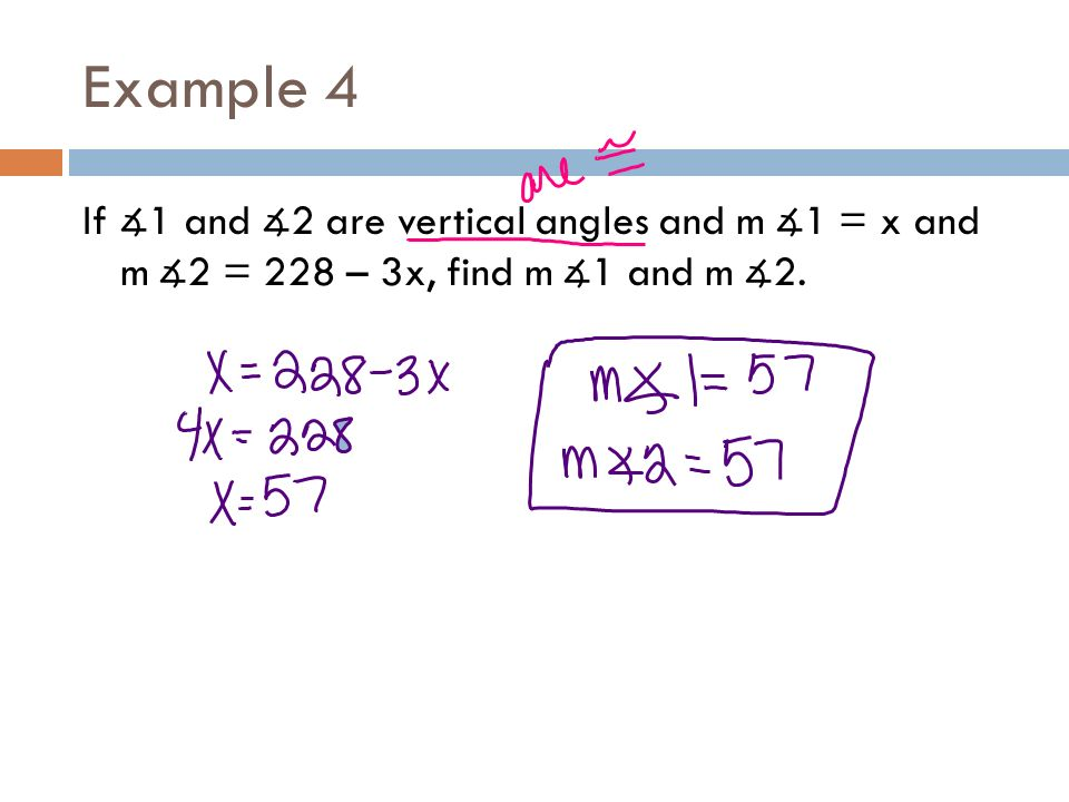 Example 4 If ∡1 and ∡2 are vertical angles and m ∡1 = x and m ∡2 = 228 – 3x, find m ∡1 and m ∡2.