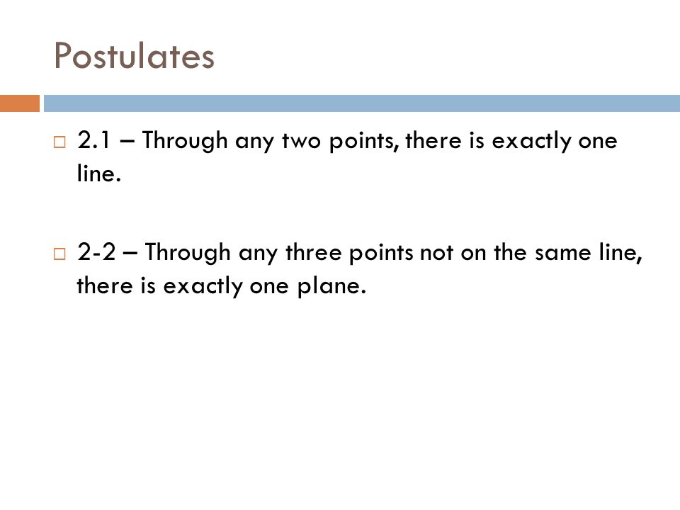 Postulates 2.1 – Through any two points, there is exactly one line.