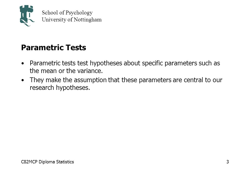 Parametric Tests Parametric tests test hypotheses about specific parameters such as the mean or the variance.