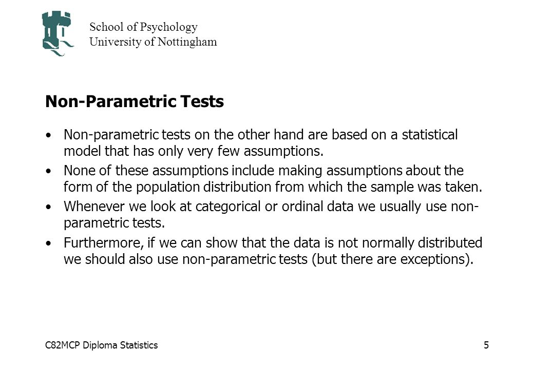 Non-Parametric Tests Non-parametric tests on the other hand are based on a statistical model that has only very few assumptions.