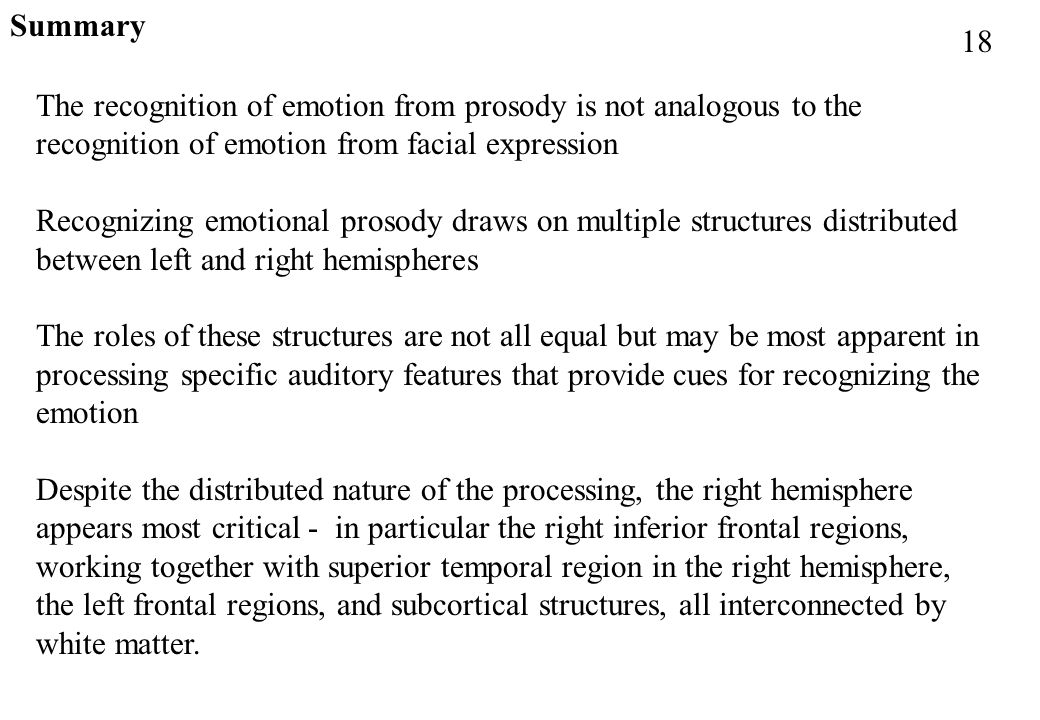 Summary 18. The recognition of emotion from prosody is not analogous to the recognition of emotion from facial expression.