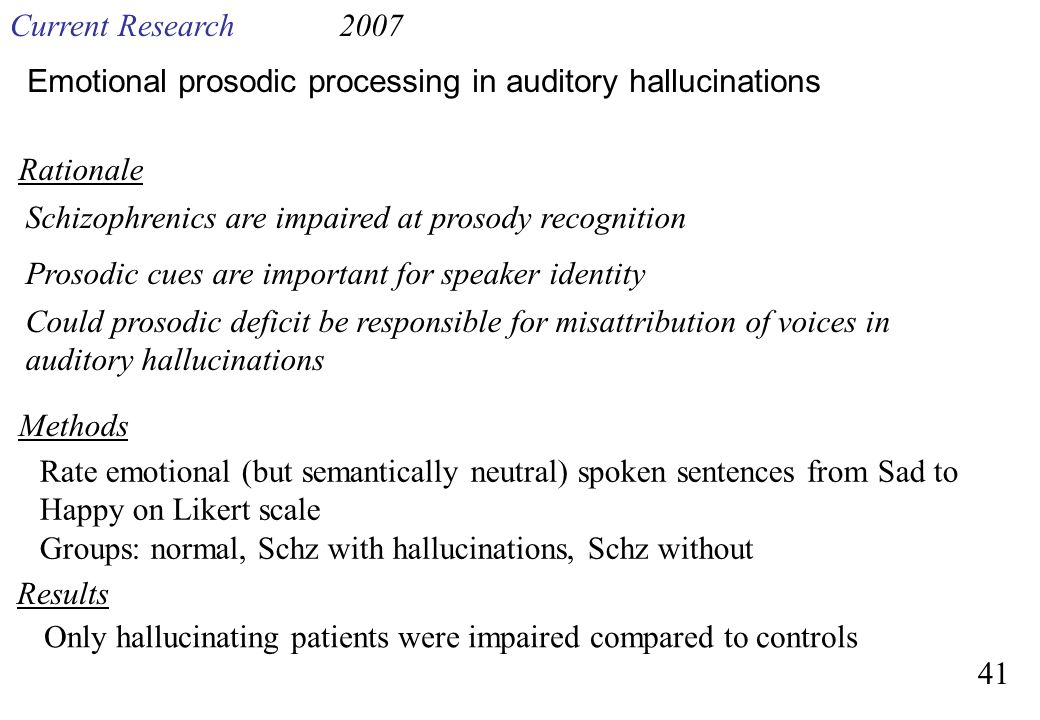 Current Research Emotional prosodic processing in auditory hallucinations. Rationale. Schizophrenics are impaired at prosody recognition.