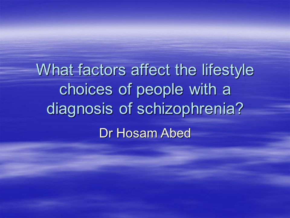 What factors affect the lifestyle choices of people with a diagnosis of schizophrenia
