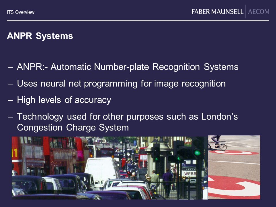 ANPR Systems ANPR:- Automatic Number-plate Recognition Systems. Uses neural net programming for image recognition.