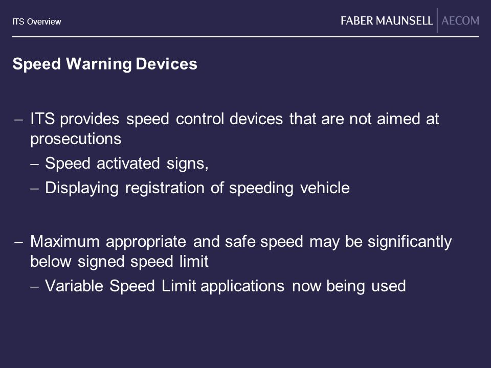 Speed Warning Devices ITS provides speed control devices that are not aimed at prosecutions. Speed activated signs,
