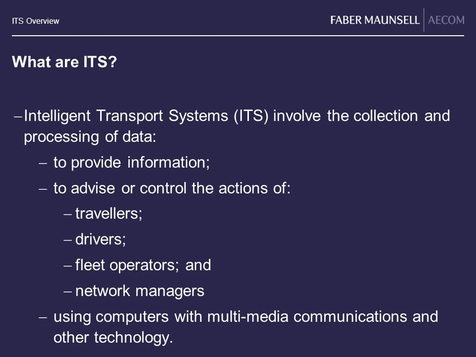 What are ITS Intelligent Transport Systems (ITS) involve the collection and processing of data: to provide information;