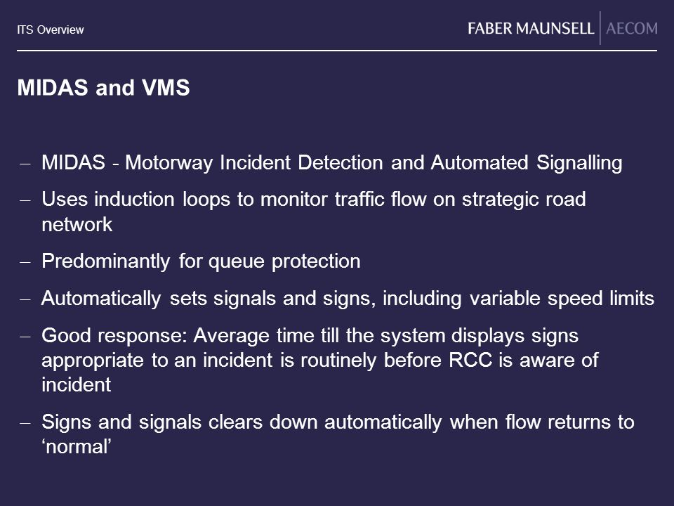 MIDAS and VMS MIDAS - Motorway Incident Detection and Automated Signalling. Uses induction loops to monitor traffic flow on strategic road network.