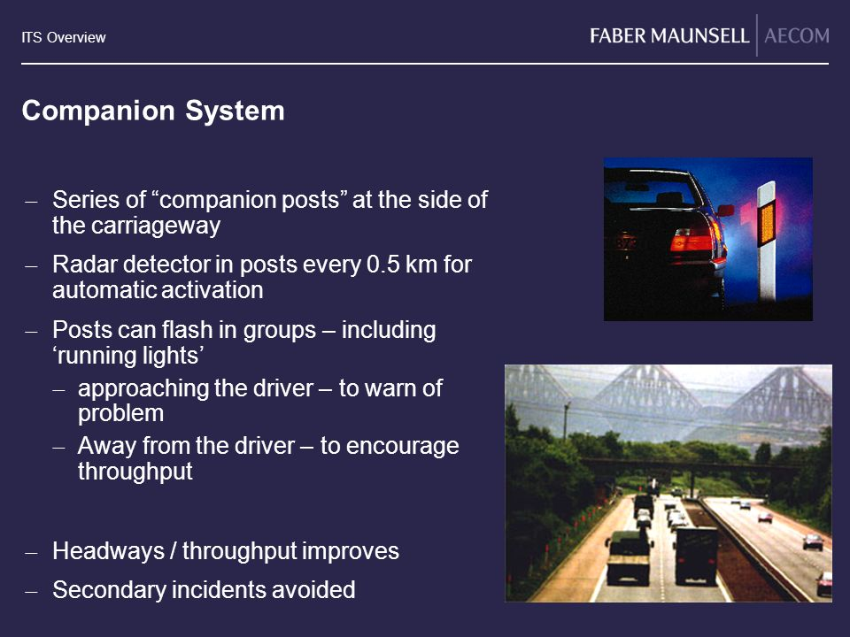 Companion System Series of companion posts at the side of the carriageway. Radar detector in posts every 0.5 km for automatic activation.
