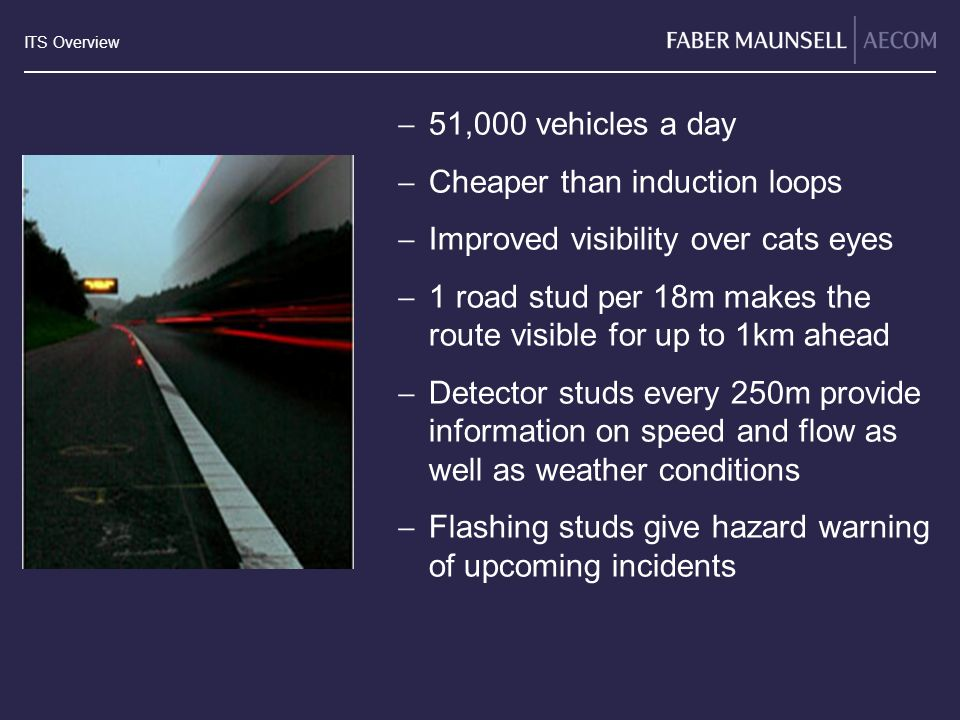 51,000 vehicles a day Cheaper than induction loops. Improved visibility over cats eyes.