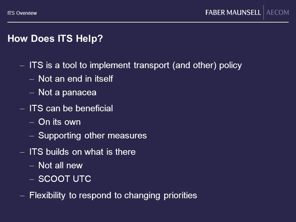 How Does ITS Help ITS is a tool to implement transport (and other) policy. Not an end in itself. Not a panacea.