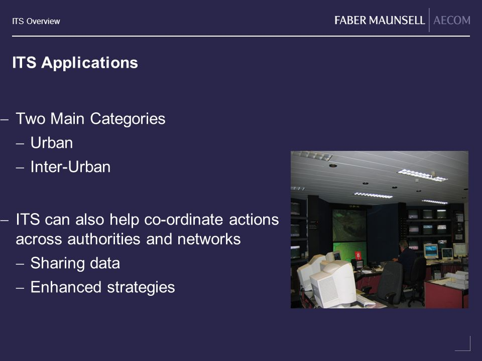 ITS Applications Two Main Categories. Urban. Inter-Urban. ITS can also help co-ordinate actions across authorities and networks.