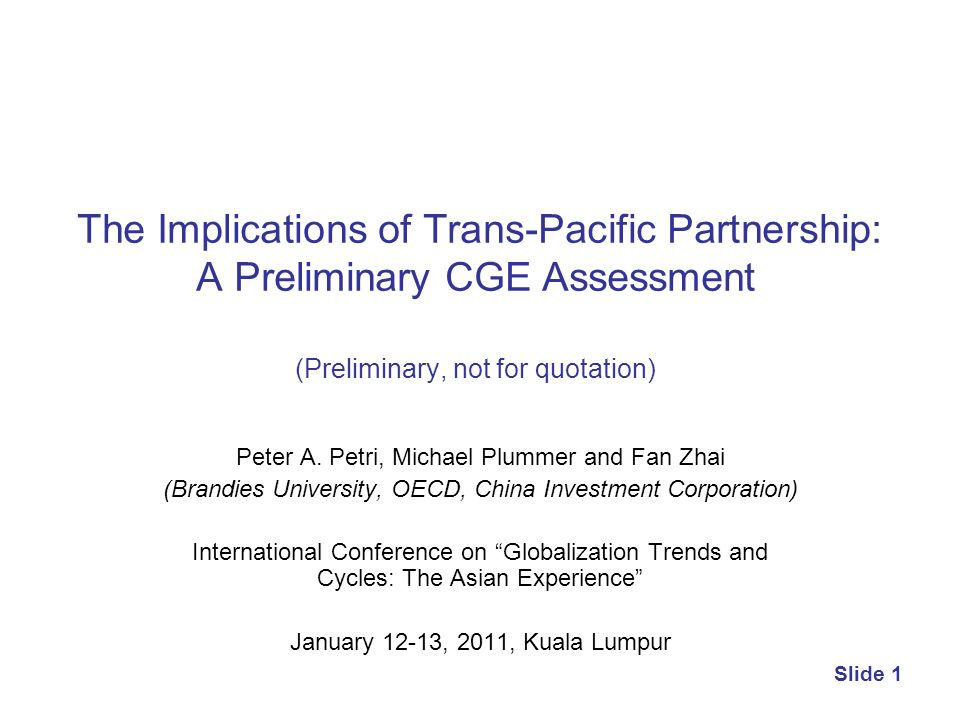 The Implications of Trans-Pacific Partnership: A Preliminary CGE Assessment (Preliminary, not for quotation)