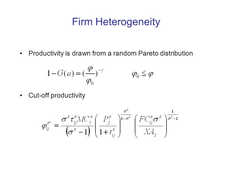 Firm Heterogeneity Productivity is drawn from a random Pareto distribution Cut-off productivity