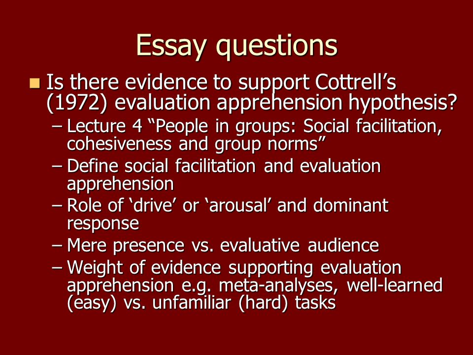 Essay questions Is there evidence to support Cottrell's (1972) evaluation apprehension hypothesis