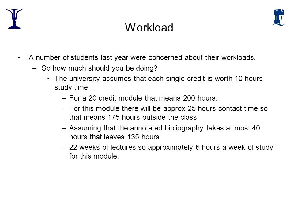 Workload A number of students last year were concerned about their workloads. So how much should you be doing