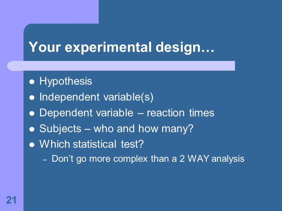 Your experimental design…