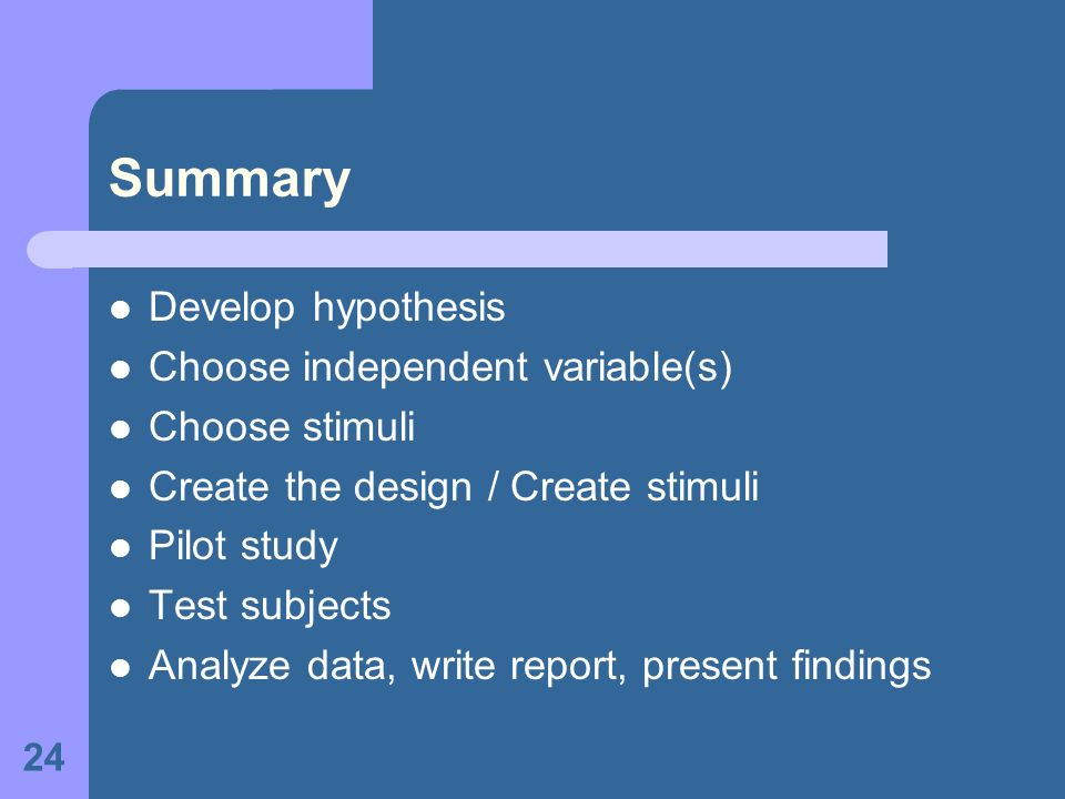 Summary Develop hypothesis Choose independent variable(s)