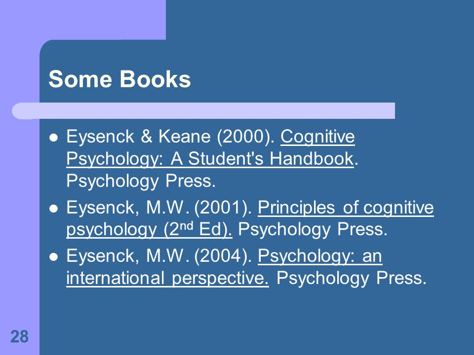 Some Books Eysenck & Keane (2000). Cognitive Psychology: A Student s Handbook. Psychology Press.