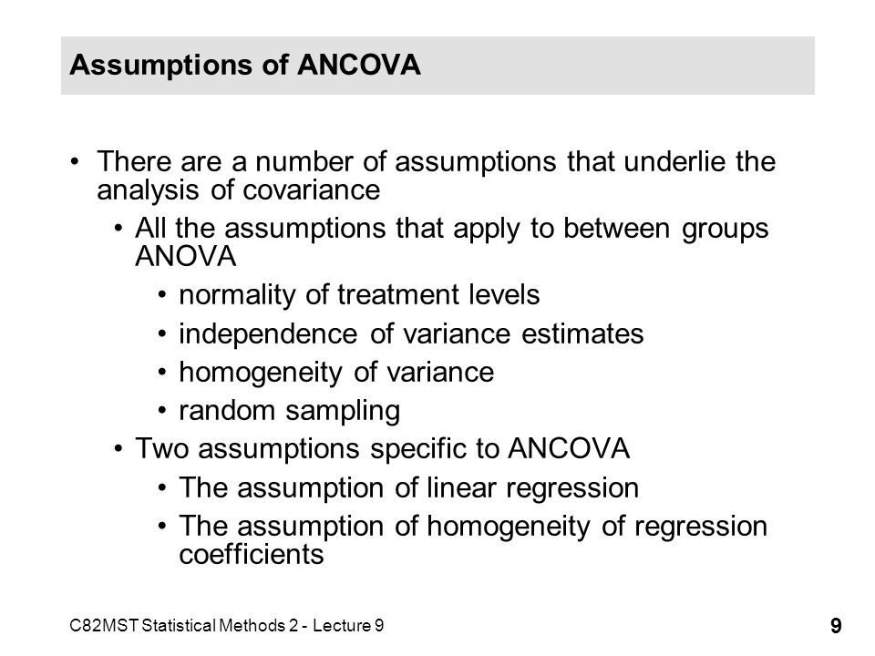 Assumptions of ANCOVA There are a number of assumptions that underlie the analysis of covariance.