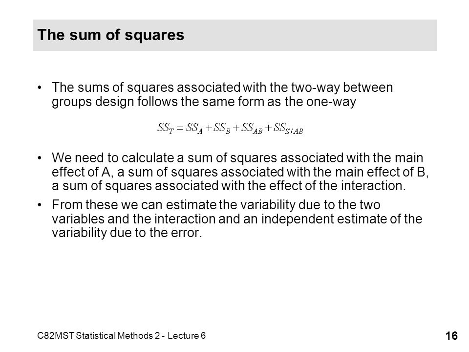 The sum of squares The sums of squares associated with the two-way between groups design follows the same form as the one-way.