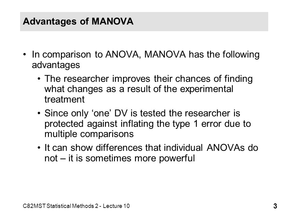 Advantages of MANOVA In comparison to ANOVA, MANOVA has the following advantages.