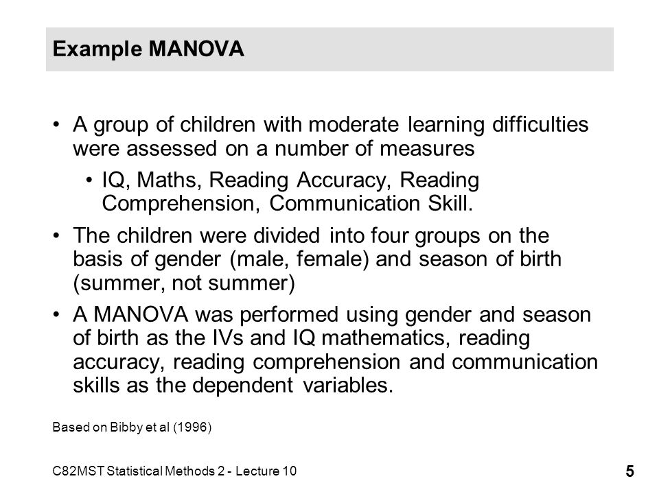 Example MANOVA A group of children with moderate learning difficulties were assessed on a number of measures.