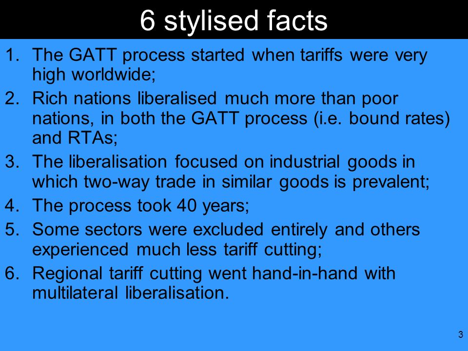 6 stylised facts The GATT process started when tariffs were very high worldwide;