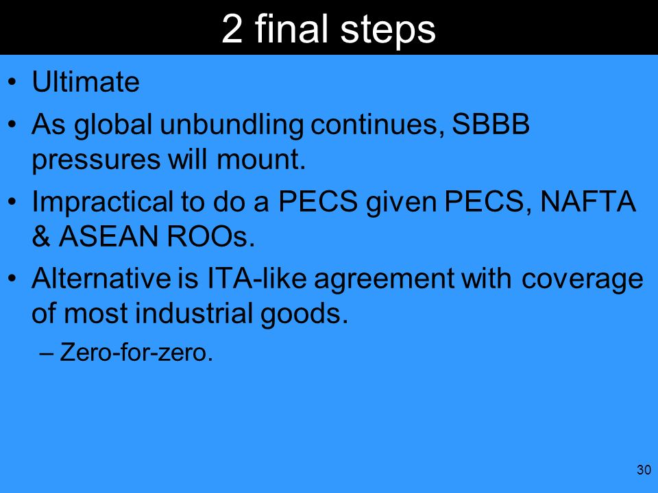 2 final steps Ultimate. As global unbundling continues, SBBB pressures will mount. Impractical to do a PECS given PECS, NAFTA & ASEAN ROOs.