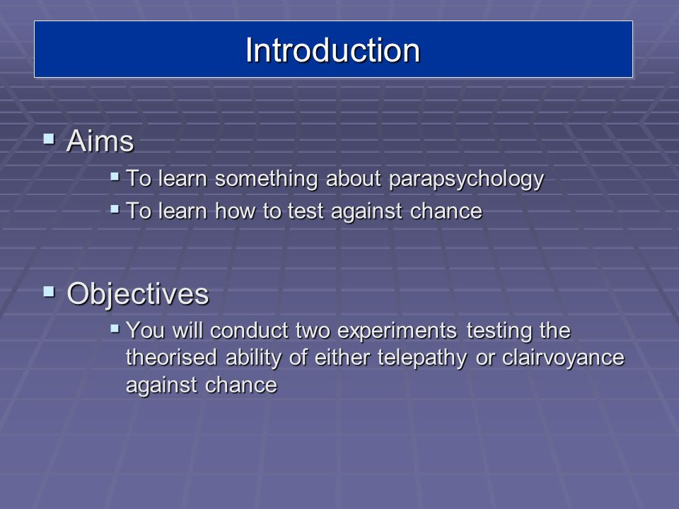 Introduction Aims Objectives To learn something about parapsychology