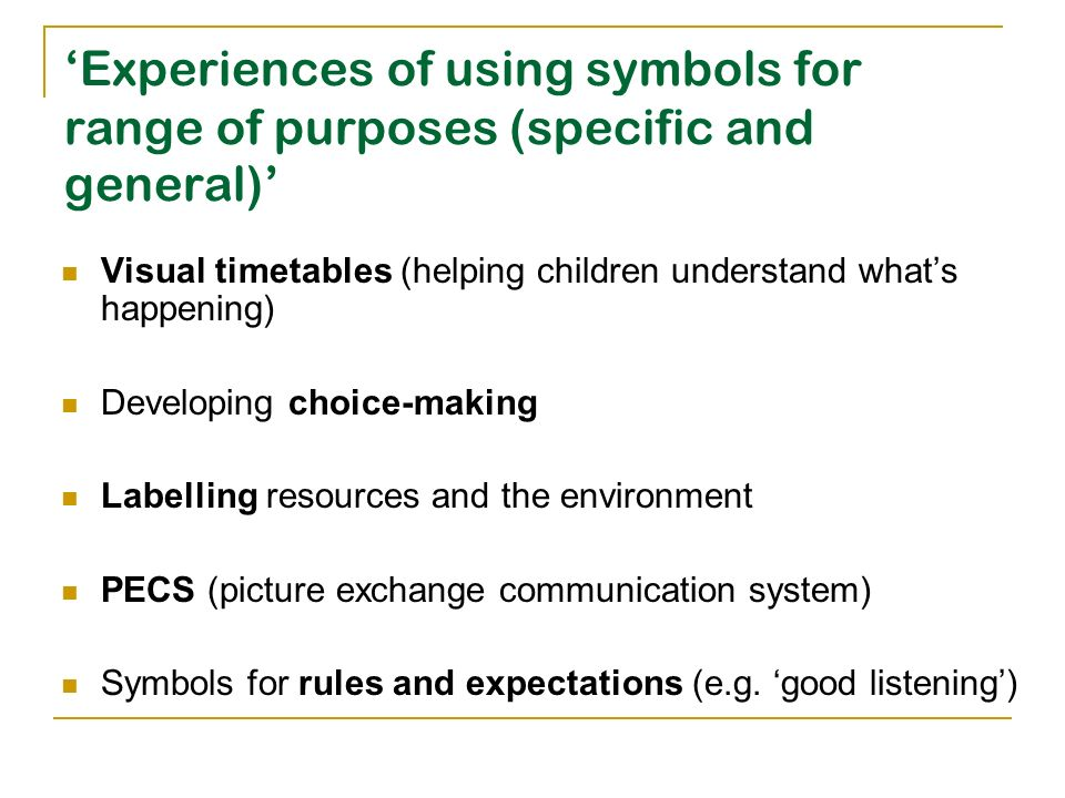 'Experiences of using symbols for range of purposes (specific and general)'
