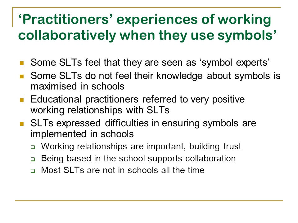 'Practitioners' experiences of working collaboratively when they use symbols'