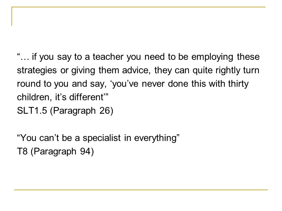 … if you say to a teacher you need to be employing these