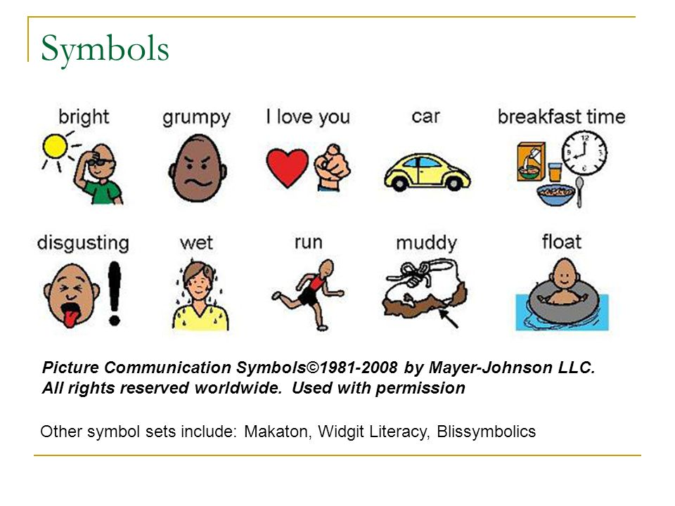 Symbols Picture Communication Symbols©1981-2008 by Mayer-Johnson LLC. All rights reserved worldwide. Used with permission.