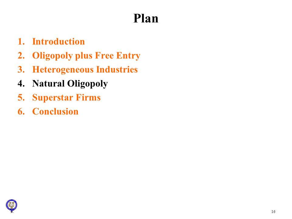 Plan Introduction Oligopoly plus Free Entry Heterogeneous Industries