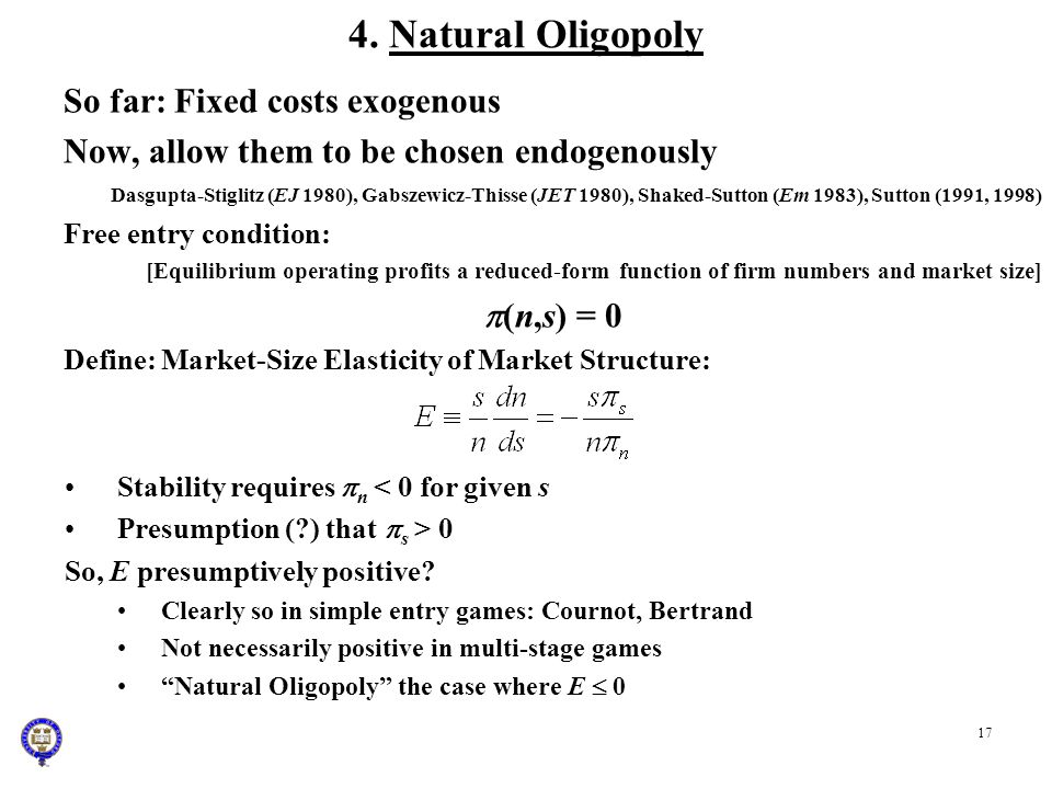 4. Natural Oligopoly So far: Fixed costs exogenous