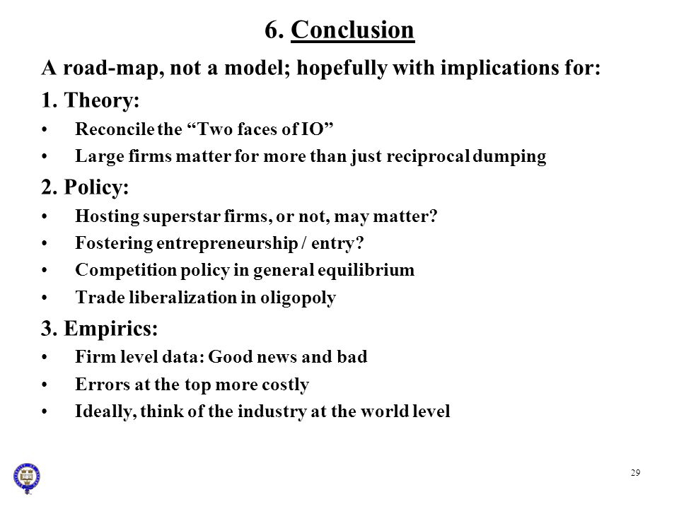 6. Conclusion A road-map, not a model; hopefully with implications for: 1. Theory: Reconcile the Two faces of IO