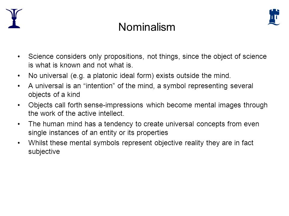 Nominalism Science considers only propositions, not things, since the object of science is what is known and not what is.