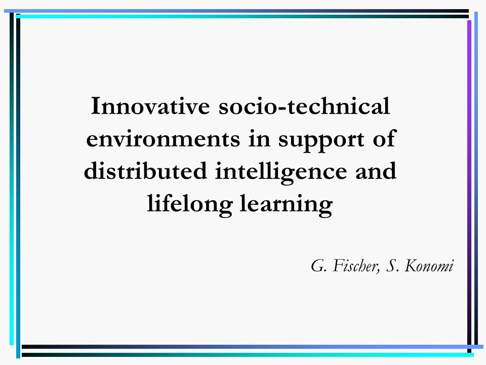 Innovative socio-technical environments in support of distributed intelligence and lifelong learning